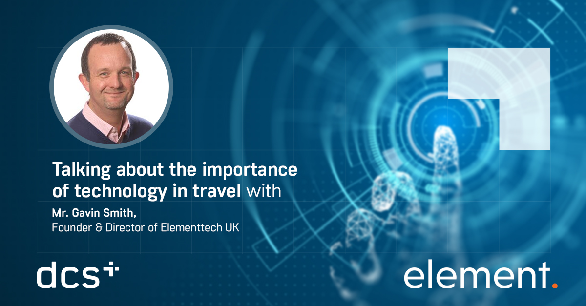 Talking about the importance of technology in travel with Mr. Gavin Smith, Founder & Director of Elementtech UK